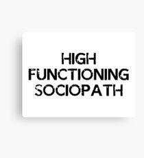 I'm not a psychopath, I'm a high functioning sociopath... Canvas Print