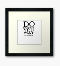 DO WHATEVER YOU WANT Framed Print