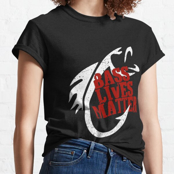 Bass Lives Matter - Funny Fishing Apparel  Perfect Gift For you and friends Classic T-Shirt