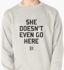 She Doesn't Even Go Here Pullover Sweatshirt