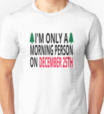 I'm Only A Morning Person On December 25th Unisex T-Shirt