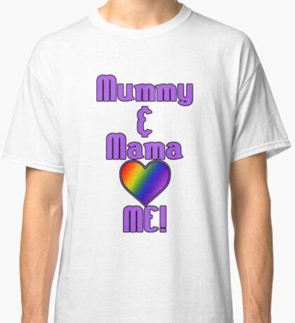 Mummy & Mama Love Me | Lesbian Parenting Classic T-Shirt