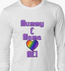 Mummy & Mama Love Me | Lesbian Parenting Long Sleeve T-Shirt