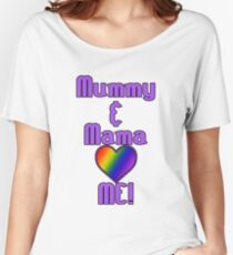 Mummy & Mama Love Me | Lesbian Parenting Women's Relaxed Fit T-Shirt