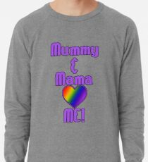 Mummy & Mama Love Me   Lesbian Parenting Lightweight Sweatshirt