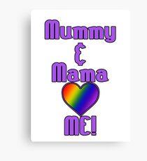 Mummy & Mama Love Me | Lesbian Parenting Canvas Print