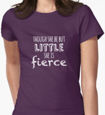 Though she be but little she is fierce Women's Fitted T-Shirt