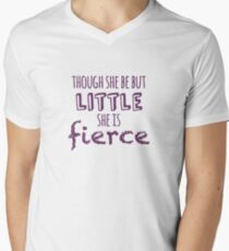 And though she be but little, she is fierce T-Shirt