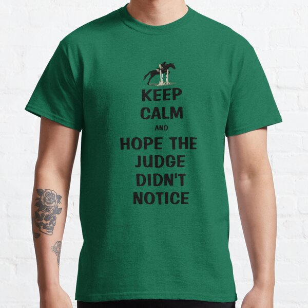 Keep Calm & Hope The Judge Didn't Notice T-Shirt Classic T-Shirt