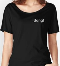 dang! Women's Relaxed Fit T-Shirt