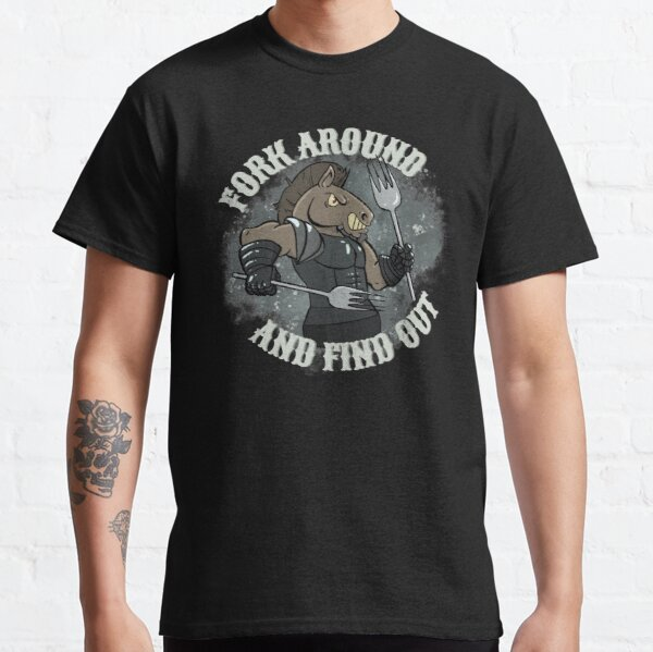 Fork Around And Find Out Classic T-Shirt