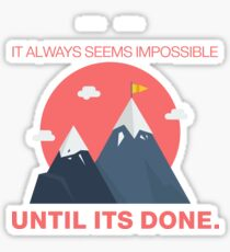 Everything seems impossible, until it's done! Sticker