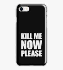 Kill Me Now Please iPhone Case/Skin