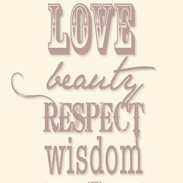 Love Beauty Respect Wisdom by Kathryn-Thomas