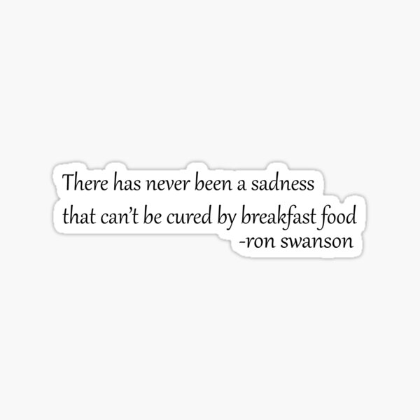 There has Never been a sadness that cant be cured by breakfast food Sticker