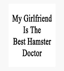 My Girlfriend Is The Best Hamster Doctor  Photographic Print