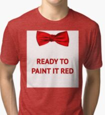 Ready to paint it red Tri-blend T-Shirt