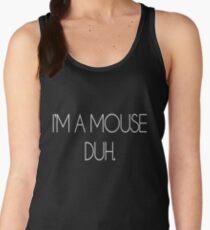 I'M A MOUSE. DUH! Women's Tank Top