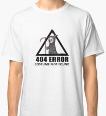 404 Error - COSTUME NOT FOUND Classic T-Shirt