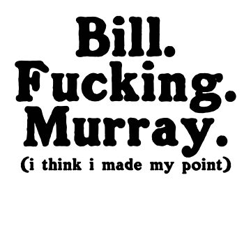 Bill. Fucking. Murray. (i think i made my point) by themonkeylab