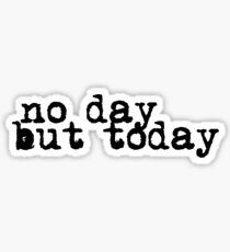 no day but today Sticker