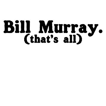 Bill Murray (that's all) by themonkeylab