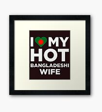 I Love My Hot Bangladeshi Wife Framed Print