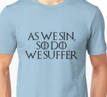 as we sin, so do we suffer Unisex T-Shirt