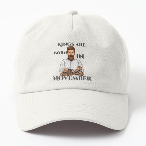 Kings are born in November Dad Hat
