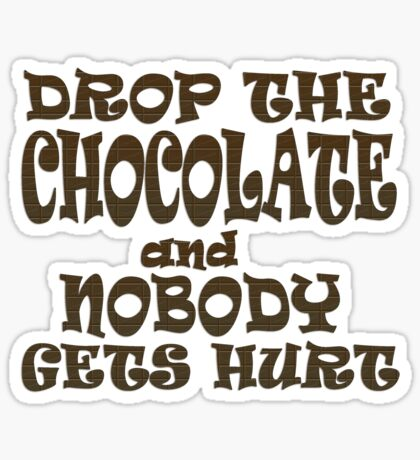 Drop the Chocolate and Nobody Gets Hurt Sticker