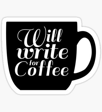 Will Write For Coffee Sticker