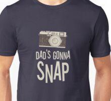 Dad's Gonna Snap Unisex T-Shirt