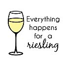 Everything Happens For A Riesling - Wine Pun by yayandrea