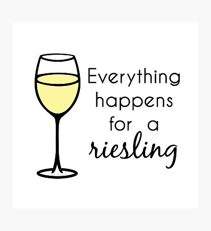 Everything Happens For A Riesling - Wine Pun Photographic Print