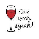 Que Syrah, Syrah! by yayandrea