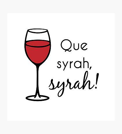Que Syrah, Syrah! Photographic Print