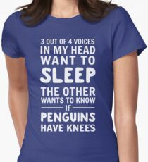 3 out of 4 voices in my head want to sleep. The other wants to know if penguins have knees Women's Fitted T-Shirt