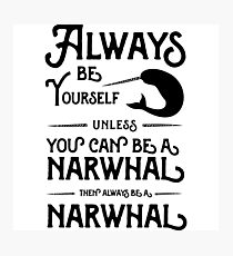 Always be yourself unless you can be a narwhal then always be a narwhal  Photographic Print