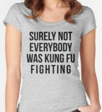 Surely Not Everybody Was Kung Fu Fighting Women's Fitted Scoop T-Shirt