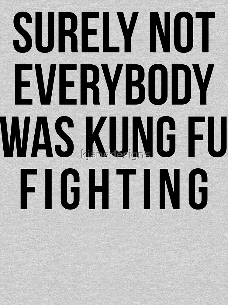 b10442d46 TShirtGifter presents: Surely Not Everybody Was Kung Fu Fighting | Unisex T- Shirt