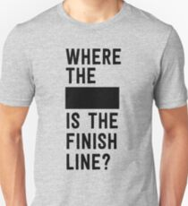 "Where the ""blank"" is the finish line? Unisex T-Shirt"
