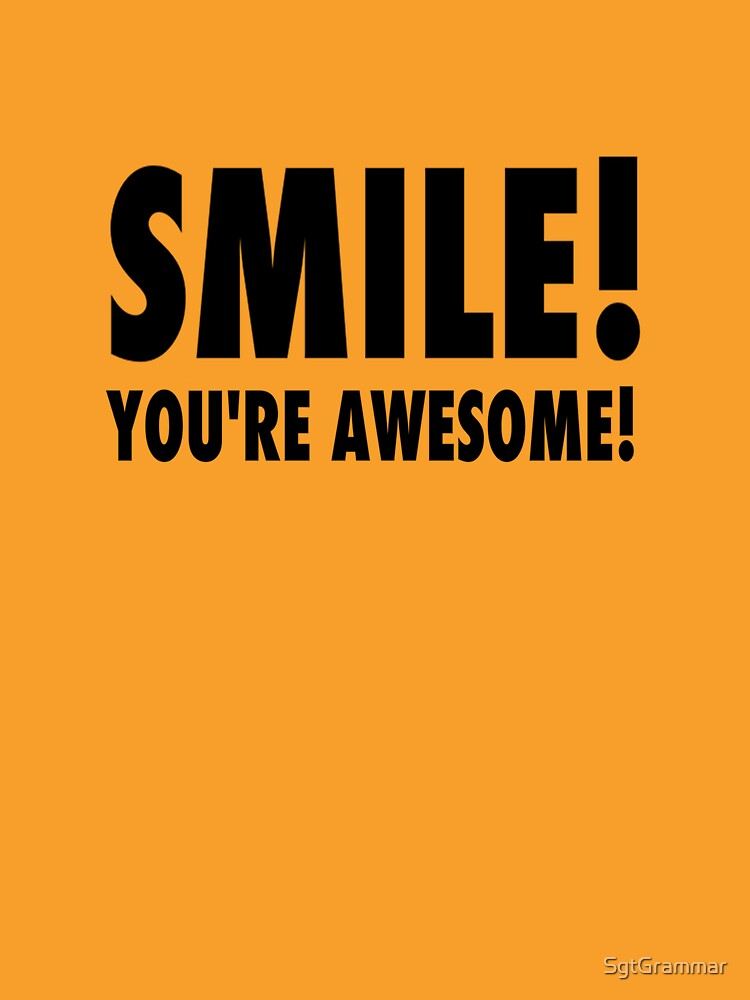 smile you re awesome unisex t shirt by sgtgrammar redbubble