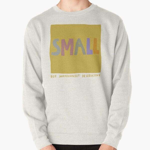 small but surprisingly destructive Pullover Sweatshirt