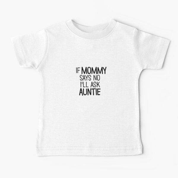 If Mommy Says No I'll Ask Auntie Baby T-Shirt