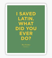 I Saved Latin. What Did you Ever Do? | Rushmore Sticker