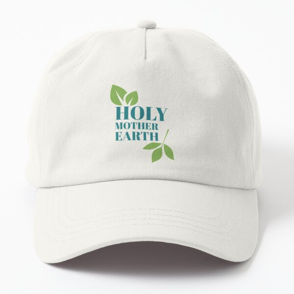 Holy Mother Earth Dad Hat