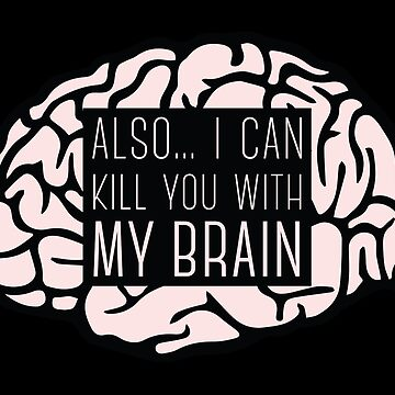I Can Kill You With My Brain von debaroohoo