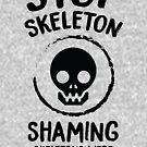 Stoppen Sie Skeleton Shaming von kjanedesigns
