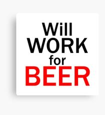 Will work for beer Canvas Print
