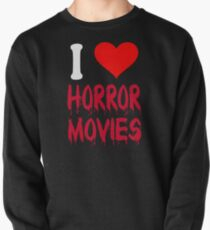 I Love Horror Movies Pullover